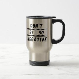 Don't Be So Negative Travel Mug