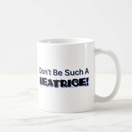Don't Be Such a Beatrice Coffee Mug