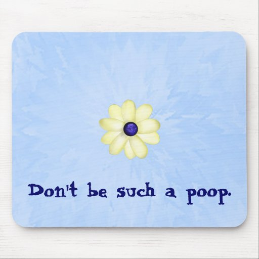 """Don't Be Such a Poop"" Mouse Pad"