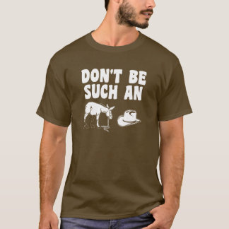 Don't Be Such An Asshat T-Shirt
