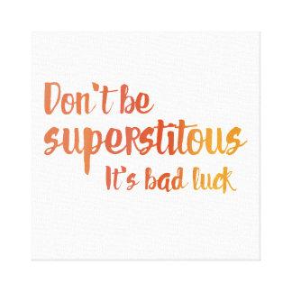 Don't Be Superstitous Canvas Print