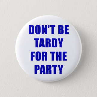 Dont Be Tardy for the Party 2 Inch Round Button