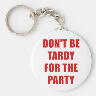 Dont Be Tardy for the Party Keychain