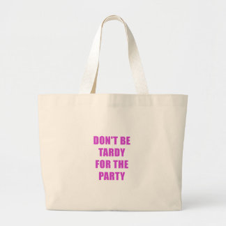 Dont Be Tardy for the Party Large Tote Bag