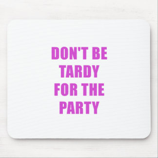 Dont Be Tardy for the Party Mouse Pad