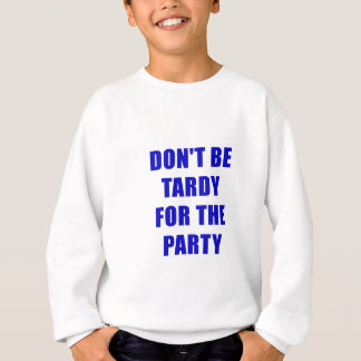 Dont Be Tardy for the Party Sweatshirt