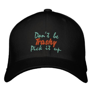 Don't be Trashy Pick it up. Embroidered Hat