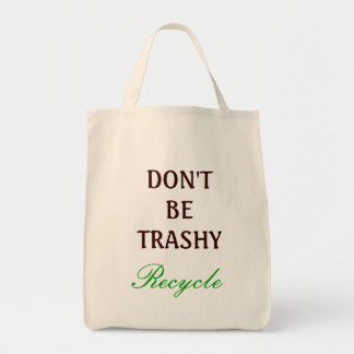 Don't be Trashy, recycle Tote Bag