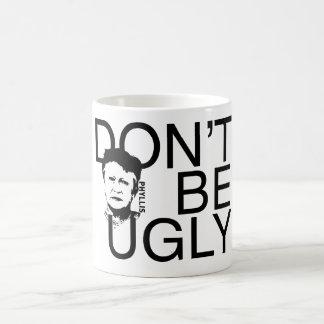 """DON'T BE UGLY"" Phyllis branded coffee mug"