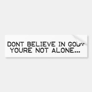 Dont Believe Bumper Sticker