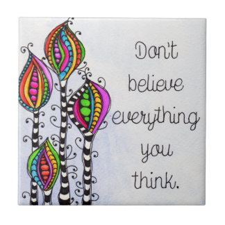 Don't Believe Everything Tile