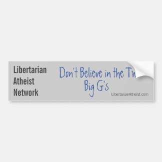 Don't Believe in the Two Big G's Bumper Sticker