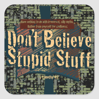 Don't Believe Stupid Stuff Square Sticker