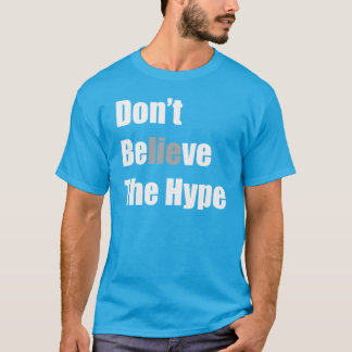 """Don't Believe the Hype""by Michael Crozz T-Shirt"