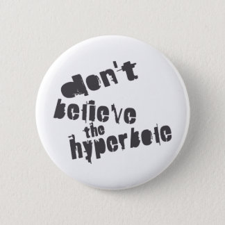 Don't Believe The Hyperbole, Dark Gray, Distressed 2 Inch Round Button