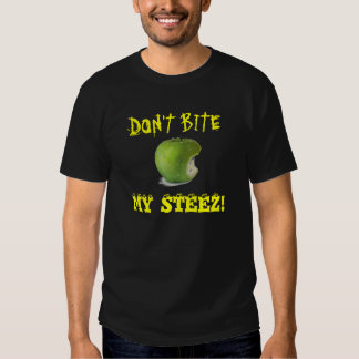 DON'T BITE  MY STEEZ! T SHIRTS