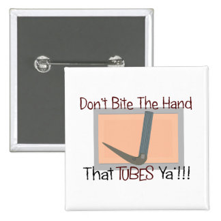 Dont bite the hand that TUBES YA 2 Inch Square Button