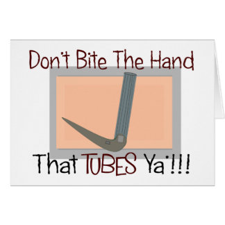 Dont bite the hand that TUBES YA Greeting Card