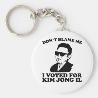 Don't Blam Me, I Voted for Kim Jong Il Keychain