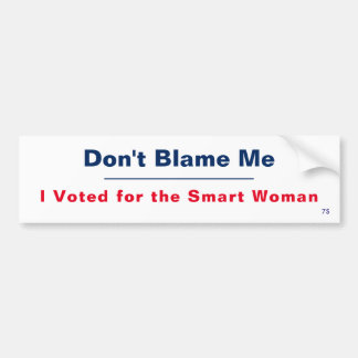 Don't Blame Me ! Bumper Sticker