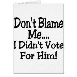 don't blame me card