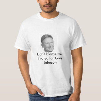 Don't blame me Gary Johnson t-shirt