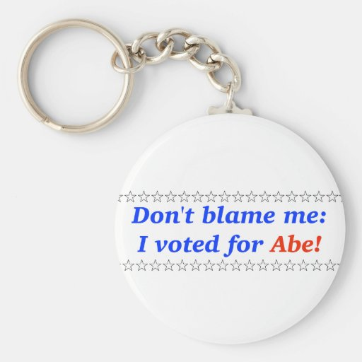 Don't blame me: I voted for Abe Key Chain