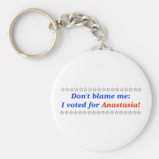 Don't blame me: I voted for Anastasia Keychains