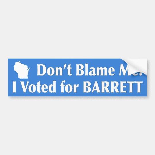 Don't Blame Me! I Voted for BARRETT Bumper Sticker