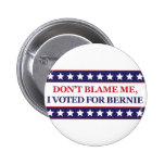 Don't blame me I voted for Bernie 2 Inch Round Button