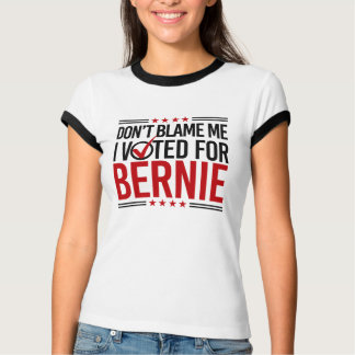 Don't Blame Me I Voted For Bernie -- Anti-Trump De T-Shirt
