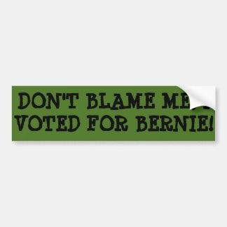 Don't Blame Me, I Voted For Bernie! Bumper Sticker