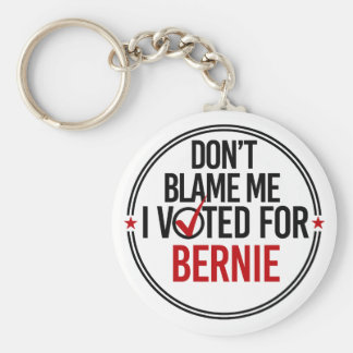 Don't blame me I voted for Bernie - Round -- Anti- Keychain