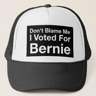 Don't blame me I voted for Bernie Trucker Hat