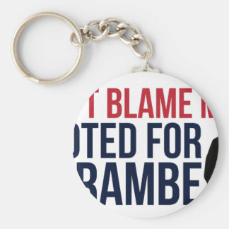 Don't blame me. I voted for Harambe Basic Round Button Keychain