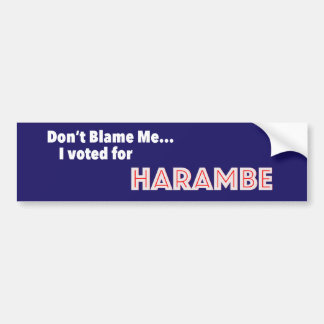 Don't Blame Me... I Voted for Harambe Bumper Sticker