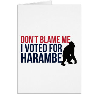 Don't blame me. I voted for Harambe Card