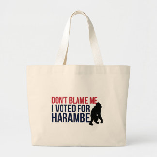 Don't blame me. I voted for Harambe Large Tote Bag