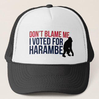 Don't blame me. I voted for Harambe Trucker Hat