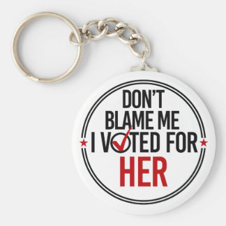 Don't blame me I voted for Her - Round -- Anti-Tru Basic Round Button Keychain