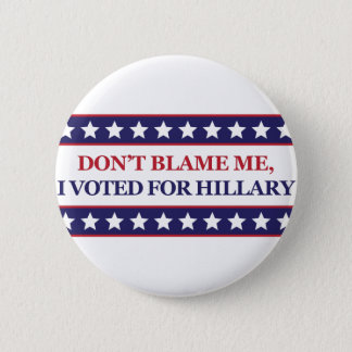 Don't blame me I voted for Hillary 2 Inch Round Button
