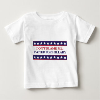Don't blame me I voted for Hillary Baby T-Shirt