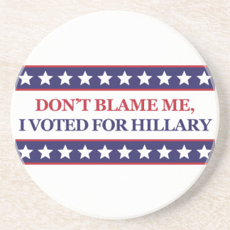 Don't blame me I voted for Hillary Beverage Coaster