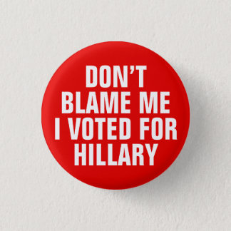 """Don't Blame Me I Voted for Hillary"" Button (Red)"