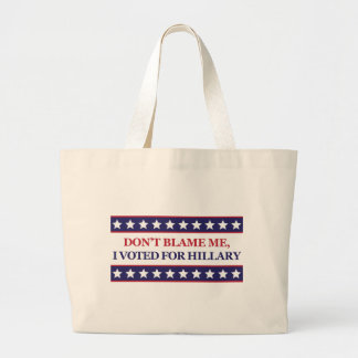 Don't blame me I voted for Hillary Large Tote Bag
