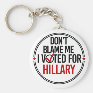 Don't blame me I voted for Hillary - Round -- Anti Keychain