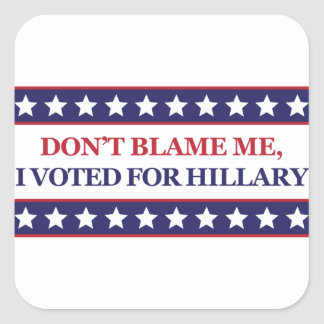 Don't blame me I voted for Hillary Square Sticker