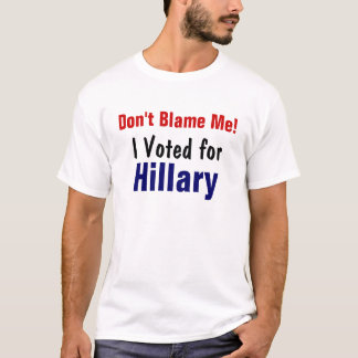 Don't Blame Me!, I Voted for , Hillary T-Shirt