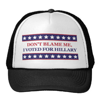 Don't blame me I voted for Hillary Trucker Hat