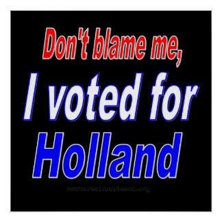Don't Blame Me, I Voted for Holland Posters